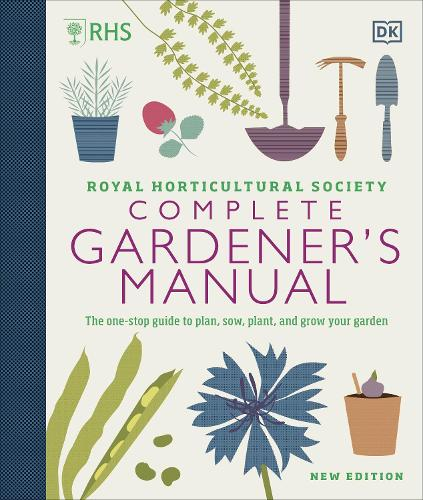 RHS Complete Gardener's Manual: The one-stop guide to plan, sow, plant, and grow your garden (Hardback)