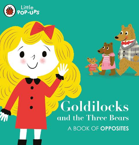 Little Pop-Ups: Goldilocks and the Three Bears: A Book of Opposites (Board book)