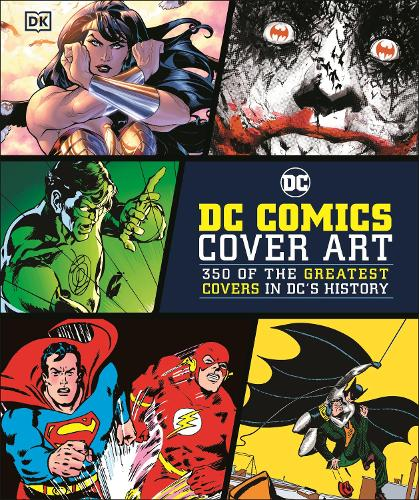 DC Comics Cover Art: 350 of the Greatest Covers in DC's History (Hardback)
