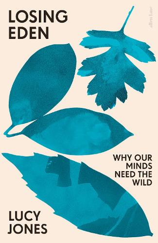 Losing Eden: Why Our Minds Need the Wild (Hardback)