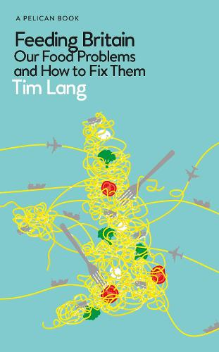 Feeding Britain: Our Food Problems and How to Fix Them (Hardback)