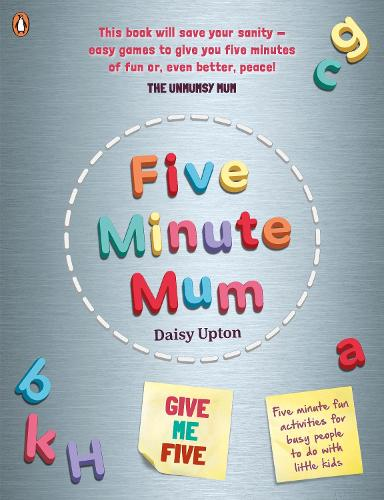 Five Minute Mum: Give Me Five: Five minute, easy, fun games for busy people to do with little kids (Paperback)