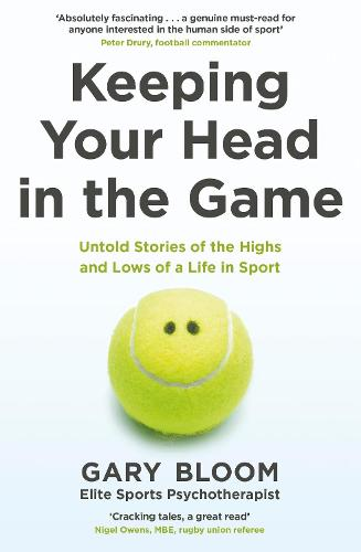 Keeping Your Head in the Game: Untold Stories of the Highs and Lows of a Life in Sport (Paperback)