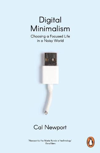 Digital Minimalism: Choosing a Focused Life in a Noisy World (Paperback)