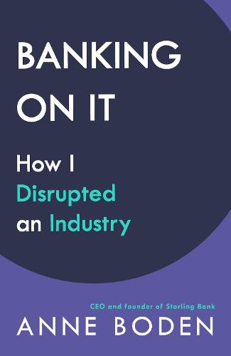 Banking On It: How I Disrupted an Industry (Hardback)