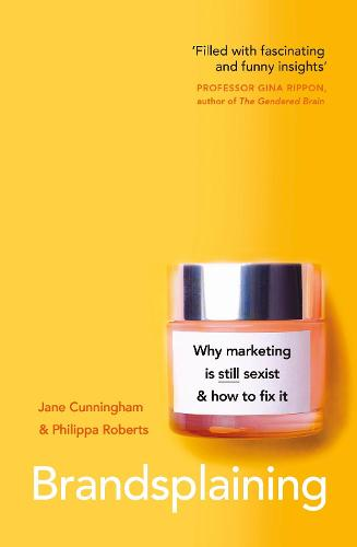 Brandsplaining: Why Marketing is (Still) Sexist and How to Fix It (Paperback)