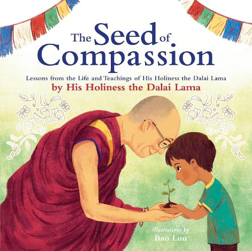 The Seed of Compassion: Lessons from the Life and Teachings of His Holiness the Dalai Lama (Paperback)