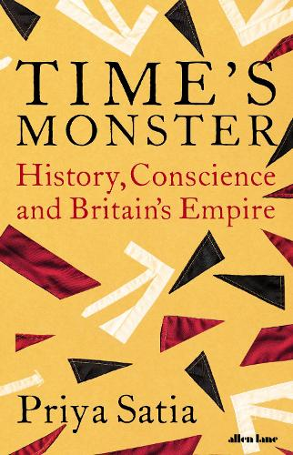 Time's Monster: History, Conscience and Britain's Empire (Hardback)