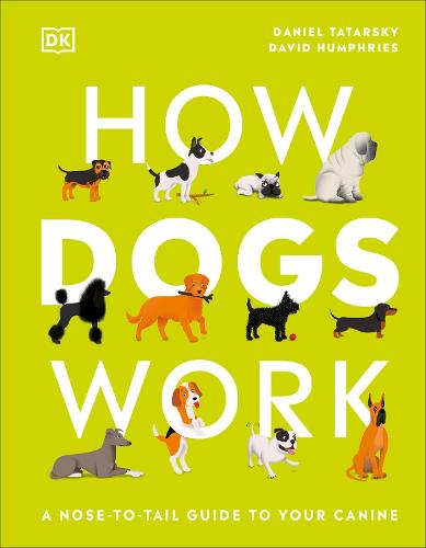 How Dogs Work: A Head-to-Tail Guide to Your Canine (Hardback)