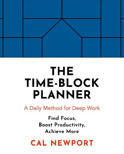 The Time-Block Planner: A Daily Method for Deep Work (Paperback)