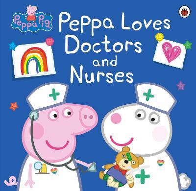 Peppa Pig: Peppa Loves Doctors and Nurses - Peppa Pig (Paperback)