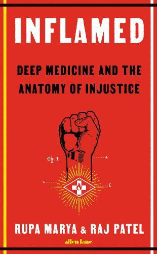Inflamed: Deep Medicine and the Anatomy of Injustice (Hardback)