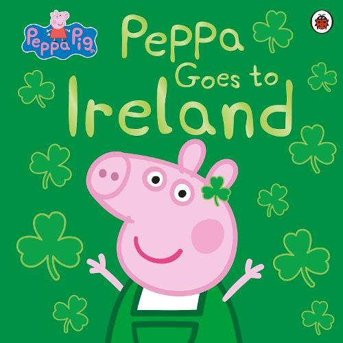 Peppa Pig: Peppa Goes to Ireland - Peppa Pig (Paperback)
