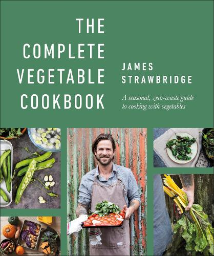 The Complete Vegetable Cookbook: A Seasonal, Zero-waste Guide to Cooking with Vegetables (Hardback)