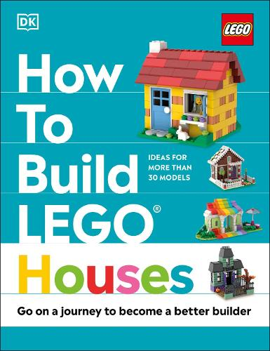 How to Build LEGO Houses: Go on a Journey to Become a Better Builder (Hardback)