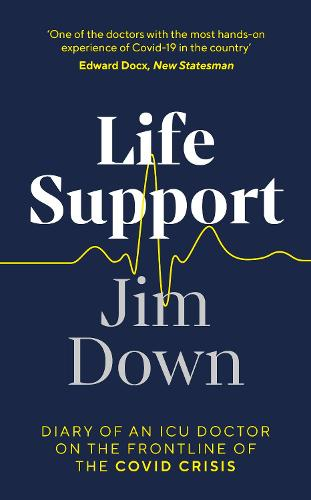 Life Support: Diary of an ICU Doctor on the Frontline of the Covid Crisis (Hardback)