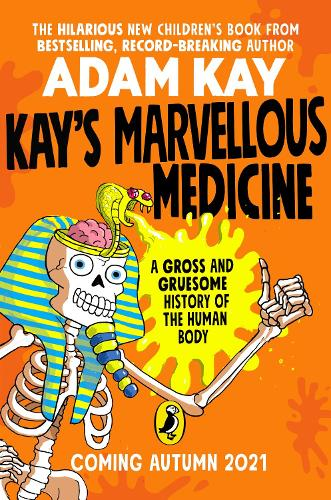 Kay's Marvellous Medicine: A Gross and Gruesome History of the Human Body (Hardback)