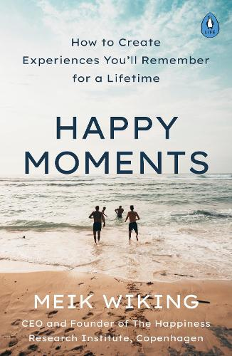 Happy Moments: How to Create Experiences You'll Remember for a Lifetime (Paperback)