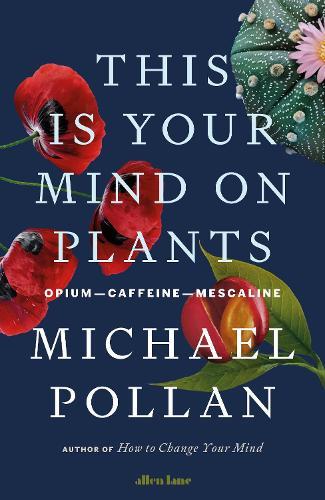 This Is Your Mind On Plants: Opium-Caffeine-Mescaline (Hardback)