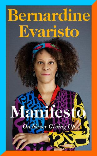 Manifesto: A rallying cry to never give up from the Booker prize-winning author of Girl, Woman, Other (Hardback)