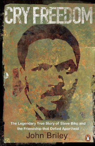 Cry Freedom: The Legendary True Story of Steve Biko and the Friendship that Defied Apartheid (Paperback)