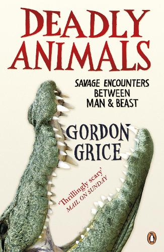 Deadly Animals: Savage Encounters Between Man and Beast (Paperback)