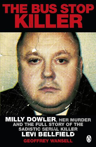The Bus Stop Killer: Milly Dowler, Her Murder and the Full Story of the Sadistic Serial Killer Levi Bellfield (Paperback)