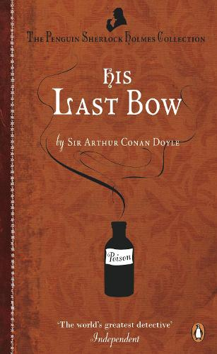 His Last Bow: Some Reminiscences of Sherlock Holmes (Paperback)