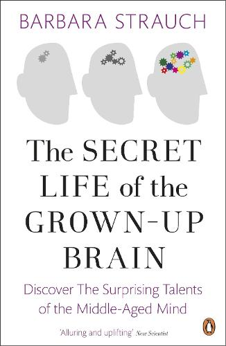 The Secret Life of the Grown-Up Brain: Discover The Surprising Talents of the Middle-Aged Mind (Paperback)