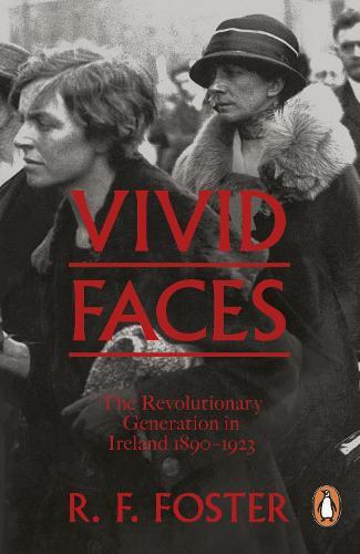 Vivid Faces: The Revolutionary Generation in Ireland, 1890-1923 (Paperback)
