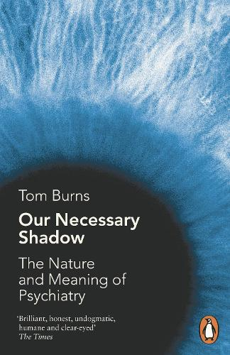 Our Necessary Shadow: The Nature and Meaning of Psychiatry (Paperback)