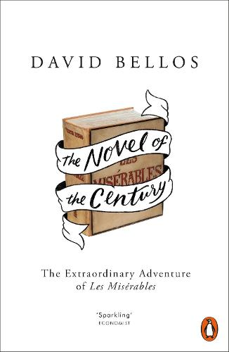 The Novel of the Century: The Extraordinary Adventure of Les Miserables (Paperback)
