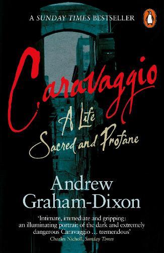 Caravaggio: A Life Sacred and Profane (Paperback)
