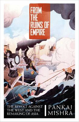 From the Ruins of Empire: The Revolt Against the West and the Remaking of Asia (Paperback)
