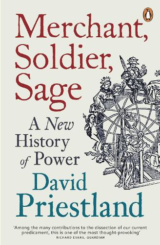 Merchant, Soldier, Sage: A New History of Power (Paperback)