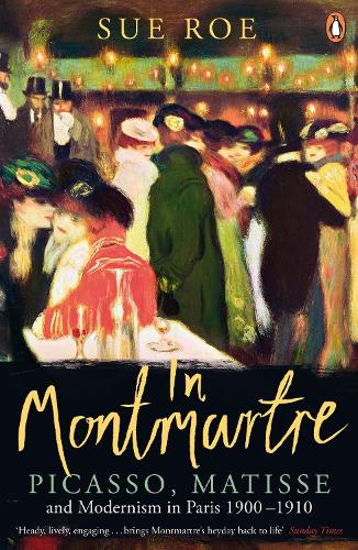 In Montmartre: Picasso, Matisse and Modernism in Paris, 1900-1910 (Paperback)