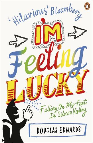 I'm Feeling Lucky: Falling On My Feet in Silicon Valley (Paperback)