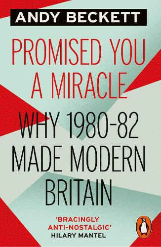 Promised You A Miracle: Why 1980-82 Made Modern Britain (Paperback)