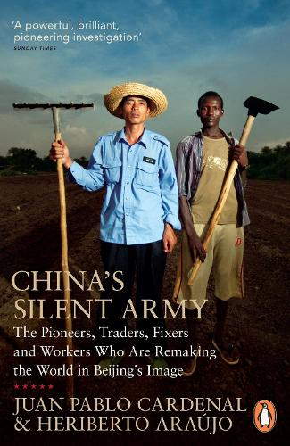 China's Silent Army: The Pioneers, Traders, Fixers and Workers Who Are Remaking the World in Beijing's Image (Paperback)