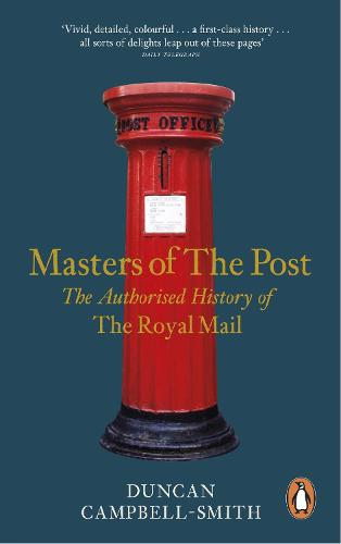 Masters of the Post: The Authorized History of the Royal Mail (Paperback)