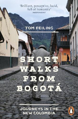 Short Walks from Bogota: Journeys in the new Colombia (Paperback)