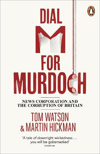 Dial M for Murdoch: News Corporation and the Corruption of Britain (Paperback)