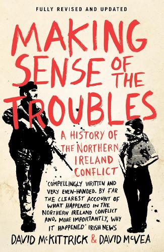 Making Sense of the Troubles: A History of the Northern Ireland Conflict (Paperback)