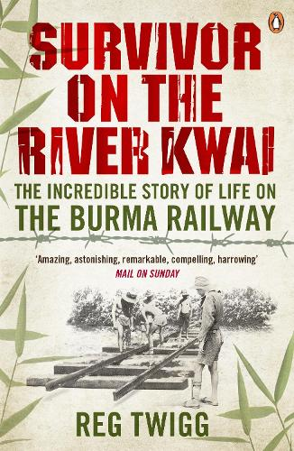 Survivor on the River Kwai: The Incredible Story of Life on The Burma Railway (Paperback)