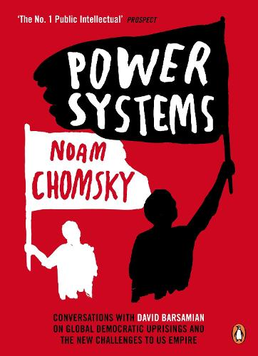 Power Systems: Conversations with David Barsamian on Global Democratic Uprisings and the New Challenges to U.S. Empire (Paperback)