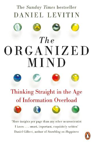 The Organized Mind: Thinking Straight in the Age of Information Overload (Paperback)