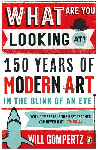 What Are You Looking At?: 150 Years of Modern Art in the Blink of an Eye (Paperback)