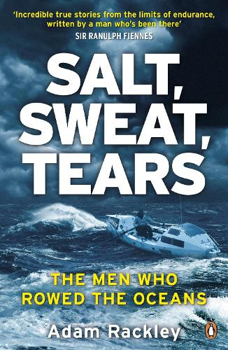Salt, Sweat, Tears: The Men Who Rowed the Oceans (Paperback)