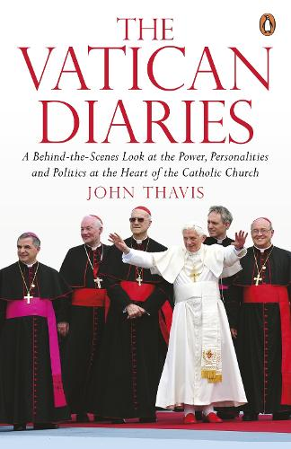 The Vatican Diaries: A Behind-the-Scenes Look at the Power, Personalities and Politics at the Heart of the Catholic Church (Paperback)