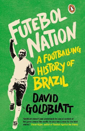 Futebol Nation: A Footballing History of Brazil (Paperback)
